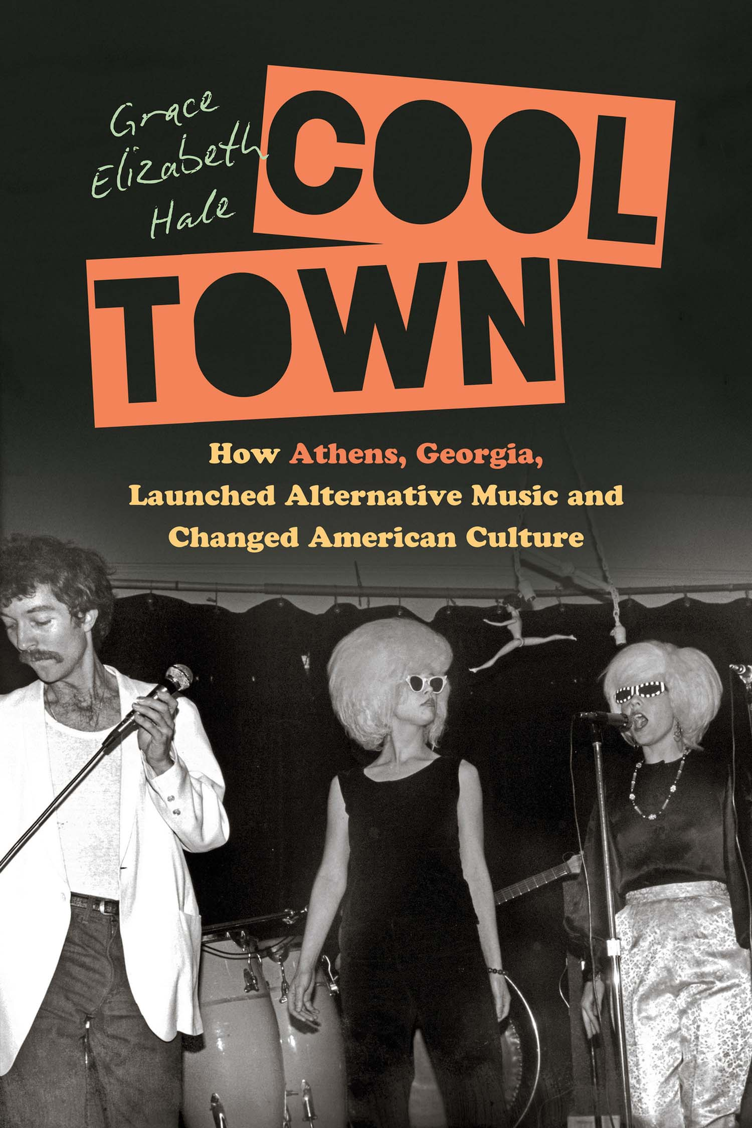 Grace Elizabeth Hale. Cool Town: How Athens, Georgia, Launched Alternative Music and Changed American Culture
