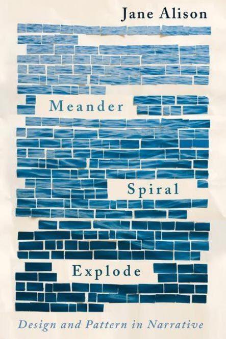 """""""Meander, Spiral, Explode: Design and Pattern in Narrative"""""""