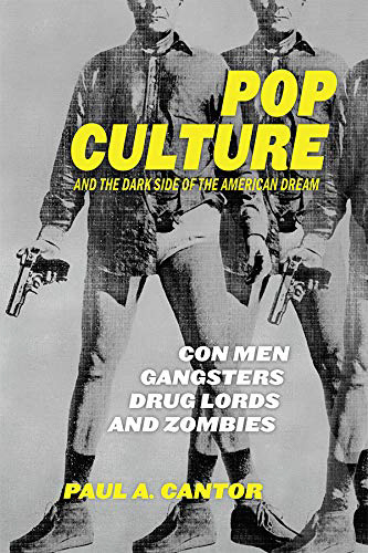 """Pop Culture and the Dark Side of the American Dream: Con Men, Gangsters, Drug Lords and Zombies"""