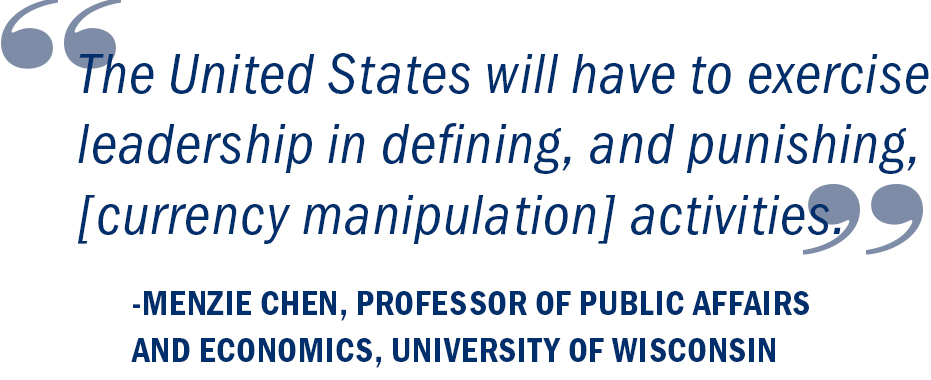 """The United States will have to exercise leadership in defining, and punishing, [currency manipulation] activities."" Menzie Chen, Professor of Public Affairs and Economics, University of Wisconsin"