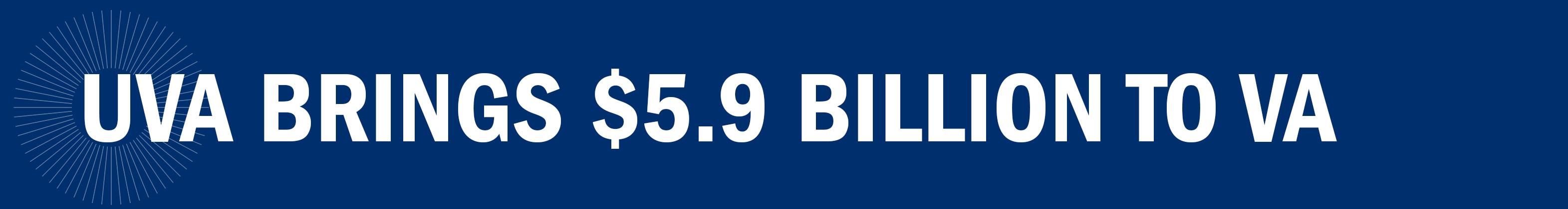 UVA BRINGS $5.9 BILLION TO VA