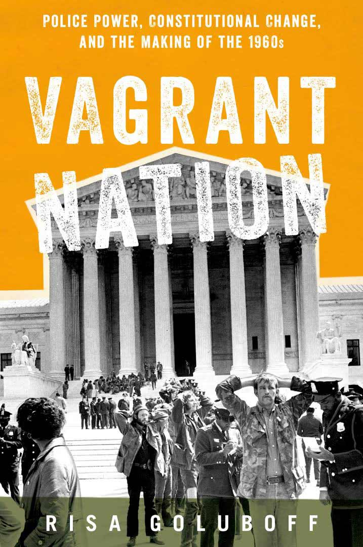 """Vagrant Nation: Police Power, Constitutional Change, and the Making of the 1960s"""