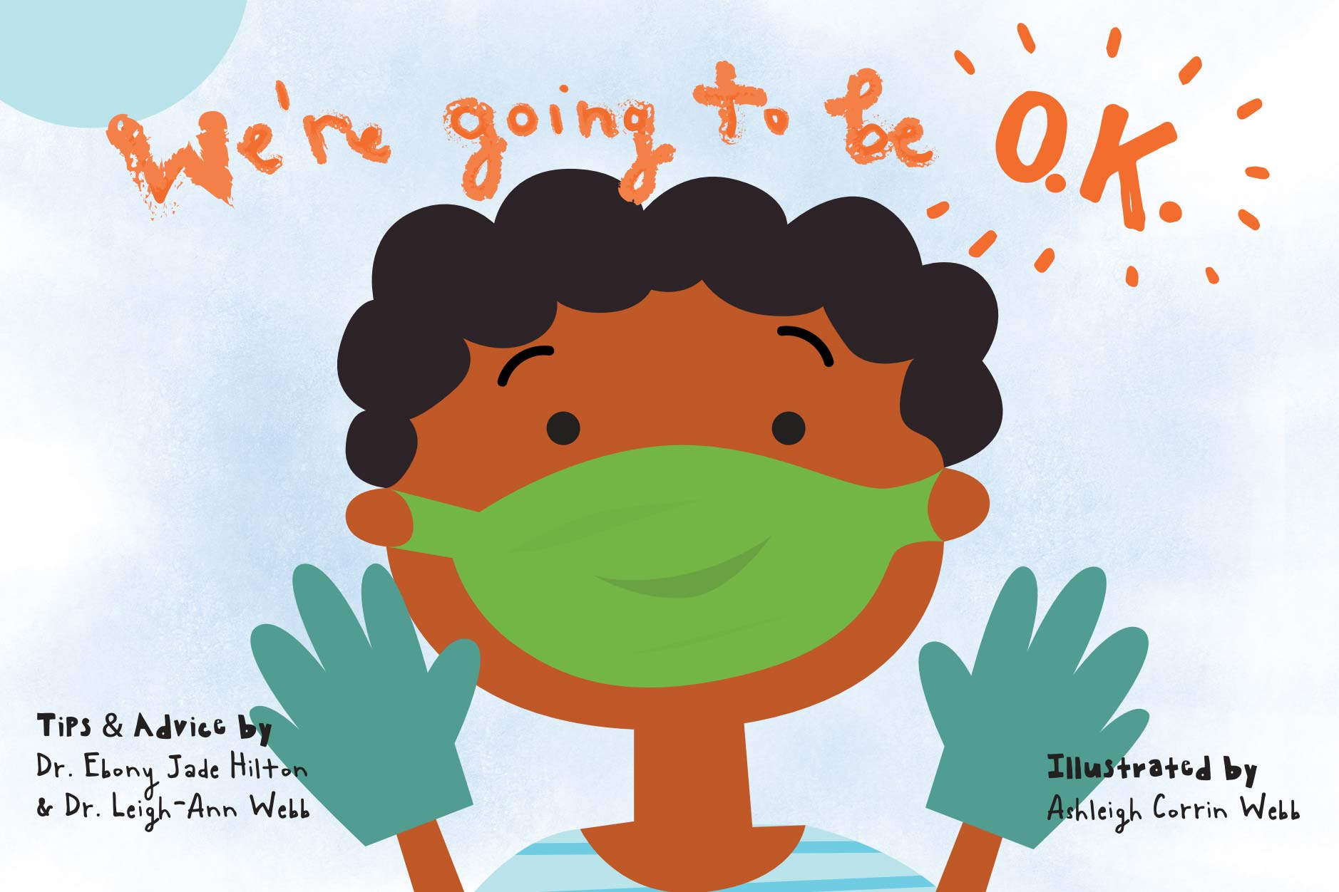 """We're Going to Be O.K.,"" tips and advice by Dr. Ebony Jade Hilton and Dr. Leigh-Ann Webb, illustrated by Ashleigh Corrin Webb."