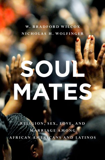 """Soul Mates: Religion, Sex, Love, and Marriage Among African Americans and Latinos"""